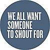 We All Want Someone To Shout For