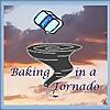 Baking in a Tornado