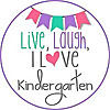 Live, Laugh, I LOVE Kindergarten