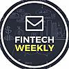 FinTech Weekly - News & Articles on fintech and finance