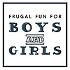 Frugal Fun For Boys and Girls