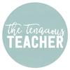 the Tenacious Teacher