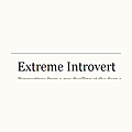 Extreme Introvert