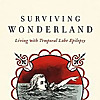 Surviving Wonderland: Living with TLE