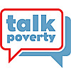 Talk Poverty | Real People. Real Stories. Real Solutions.
