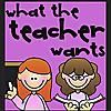 What the Teacher Wants!