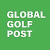 Global Golf Post Magazine | Weekly Digital Golf Magazine
