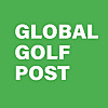 Global Golf Post Magazine | Weekly Digital Golf Magazine