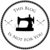 This Blog Is Not For You | A Dressmaking Blog
