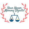 You Honor, Mommy Objects - A Working Mom Blog