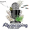 The Aquascaping Podcast