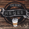 Home Brewed Memes