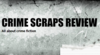 Crime Scraps Review - All about crime fiction