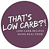 That's Low Carb?! – Low Carb Recipes