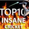 TOP10 INSANE - Cricket