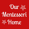 Our Montessori Home | Homeschooling the Montessori Way