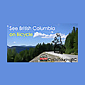 CycloTouringBC | A BCCC initiative, Experience the exhilaration of cycling touring