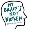 My Brain's Not Broken