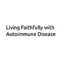 LIving Faithfully with Autoimmune Disease