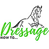 How To Dressage - Dressage Explained And Made Easy