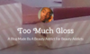 Too Much Gloss