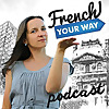 French Your Way Podcast | Learn French with Jessica