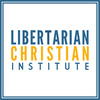 The Libertarian Christian Institute Podcast | The World's #1 Resource for Libertarian Christians