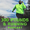 The 300 Pounds and Running Podcast