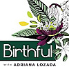 The Birthful Podcast   Talking with Pregnancy, Birth, Breastfeeding, Postpartum & Parenting Pros