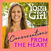From The Heart | Conversations with Yoga Girl