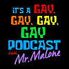 Its A Gay, Gay, Gay, Gay Podcast With Mr. Malone