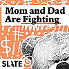 Mom and Dad Are Fighting | Slate's Parenting Podcast