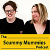 Scummy Mummies | Podcast