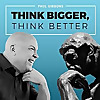 THINK BIGGER, THINK BETTER   Philosophy Podcast