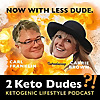 2 Keto Dudes: Ketogenic Lifestyle Podcast
