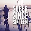 Sober Since Sixteen