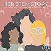 Her Stem Story - Podcast