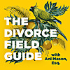The Divorce Field Guide - Podcast