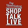 Fine Woodworking   Shop Talk Live