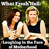 What Fresh Hell : Laughing in the Face of Motherhood