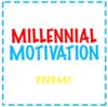 Millennial Motivation Podcast