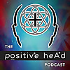The Positive Head   Podcast about Positivity