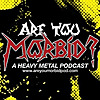 Are You Morbid | Heavy Metal Podcast