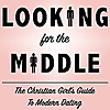 Looking For The Middle Podcast : The Christian girl's guide to modern dating