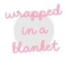 WrappedinaBlanket