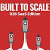 Built to Scale | B2B SaaS Edition