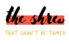 The Shrew That Shan't Be Tamed