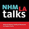 NHMLA Talks | Natural History Museum of Los Angeles