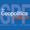 Geopolitical Futures Podcast