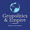 Geopolitics & Empire Podcast